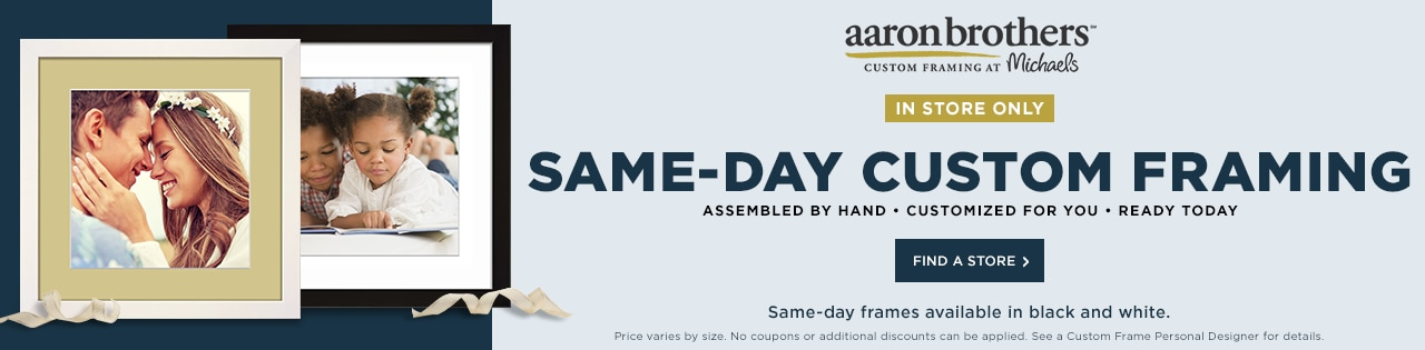 Same-Day Custom Framing. In store only. Find a store