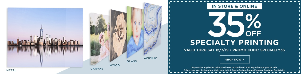 35% Off Specialty Printing. Valid Thru Sat 12/7/19. Promo Code: SPECIALTY35